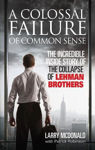 Picture of A Colossal Failure of Common Sense: The Incredible Inside Story of the Collapse of Lehman Brothers