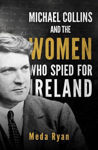 Picture of Michael Collins and the Women Who Spied for Ireland