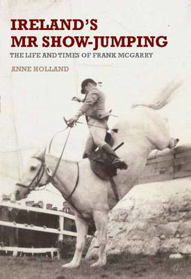 Picture of Ireland's Mr Show-Jumping: The Life and Times of Frank McGarry