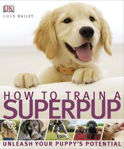 Picture of How to Train a Superpup: Unleash your puppy's potential
