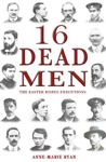 Picture of 16 Dead Men: The Easter Rising Executions