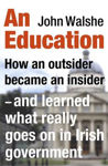 Picture of An Education: How an outsider became an insider - and learned what really goes on in Irish government