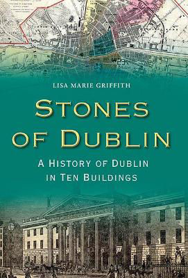 Picture of Stones of Dublin: A History of Dublin in Ten Buildings