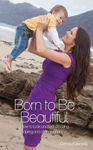 Picture of Born to be Beautiful: How to Look and Feel Amazing During and After Pregnancy