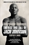 Picture of Unforgivable Blackness: The Rise and Fall of Jack Johnson
