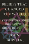 Picture of Beliefs that Changed the World: The History and Ideas of the Great Religions