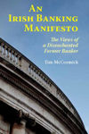 Picture of An Irish Banking Manifesto: The Views of a Disenchanted Former Banker