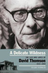 Picture of A Delicate Wildness: The Life and Loves of David Thomson, 1914-1988