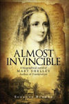 Picture of Almost Invincible: A Biographical Novel of Mary Shelley, Author of Frankenstein
