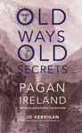 Picture of Old Ways, Old Secrets : Pagan Ireland : Myth Landscpae Tradition