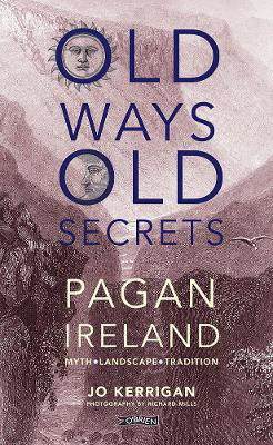Picture of Old Ways, Old Secrets : Pagan Ireland : Myth Landscape Tradition