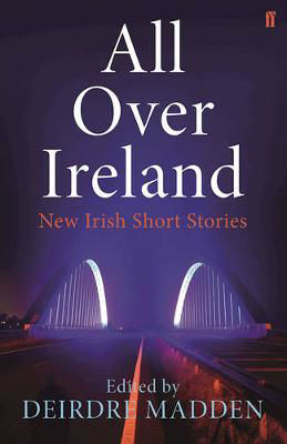 Picture of All Over Ireland: New Irish Short Stories
