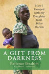 Picture of A Gift from Darkness: How I Escaped with My Daughter from Boko Haram
