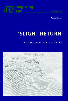 Picture of `Slight Return': Paul Muldoon's Poetics of Place