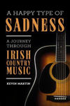 Picture of A Happy Type of Sadness:: A Journey Through Irish Country Music