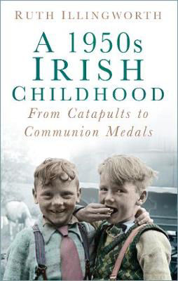 Picture of A 1950s Irish Childhood: From Catapults to Communion Medals
