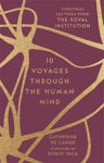 Picture of 10 Voyages Through the Human Mind: Christmas Lectures from the Royal Institution