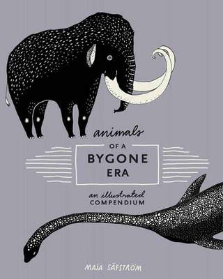 Picture of Animals Of A Bygone Era: An Illustrated Compendium