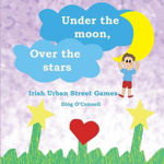 Picture of Under the Moon, Over the Stars : Irish Urban Street Games