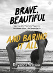 Picture of Brave, Beautiful and Baring It All: Opening Our Hearts to Happiness No Matter What Life Throws At Us