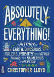 Picture of Absolutely Everything!: A History of Earth, Dinosaurs, Rulers, Robots and Other Things Too Numerous to Mention