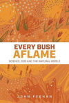 Picture of Every Bush Aflame - God and the Natural World