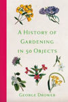 Picture of A History of Gardening in 50 Objects