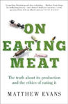 Picture of On Eating Meat: The truth about its production and the question of whether we should eat it
