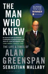 Picture of The Man Who Knew: The Life & Times of Alan Greenspan
