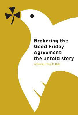 Picture of Brokering the Good Friday Agreement: The Untold Story
