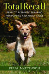 Picture of Total Recall: Perfect Response Training for Puppies and Adult Dogs