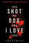 Picture of You Shot My Dog and I Love You