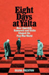 Picture of Eight Days at Yalta: How Churchill, Roosevelt and Stalin Shaped the Post-War World