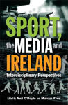 Picture of Sport, the Media and Ireland: Interdisciplinary Perspectives