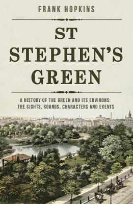 Picture of St Stephen's Green: A History of the Green and its Environs: The Sights, Sounds, Characters and Events