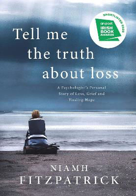 Picture of Tell Me the Truth About Loss: A Psychologist's Personal Story of Loss, Grief and Finding Hope