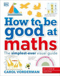 Picture of How to be Good at Maths: The Simplest-Ever Visual Guide