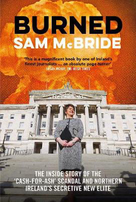 Picture of Burned: The Inside Story of How the RHI `Cash-for-Ash' Scandal Exposed Northern Ireland's Powerful Elite