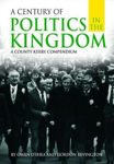 Picture of A Century of Politics in the Kingdom: A County Kerry Compendium