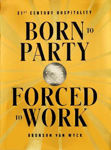 Picture of Born to Party, Forced to Work: 21st Century Hospitality