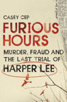 Picture of Furious Hours: Murder, Fraud, and the Last Trial of Harper Lee