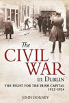 Picture of The Civil War in Dublin: The Fight for the Irish Capital, 1922-1924