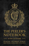 Picture of The Peeler's Notebook: Policing Victorian Dublin, Mad Dogs, Duals and Dynamite