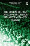 Picture of Dublin - Belfast Development Corridor: Ireland's Mega-City Region?