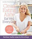 Picture of Clean Eating Alice Eat Well Every Day: Nutritious, healthy recipes for life on the go