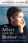 Picture of An Affair with My Mother: A Story of Adoption, Secrecy and Love