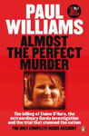 Picture of Almost the Perfect Murder: The Killing of Elaine O'Hara, the Extraordinary Garda Investigation and the Trial That Stunned the Nation: the Only Complete Inside Account