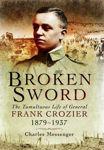 Picture of Broken Sword: The Tumultuous Life of General Frank Crozier 1897 - 1937