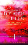 Picture of Between Death and Life: Conversations with a Spirit