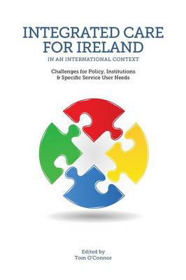 Picture of Integrated Care in Ireland in an International Context: Challenges for Policy, Institutions and Specific Service User Needs